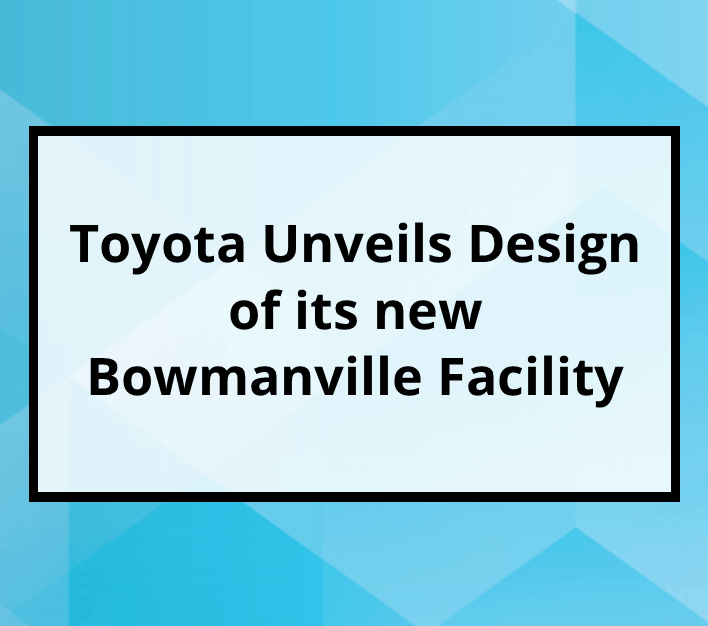 Toyota Unveils Design of its new Bowmanville Facility