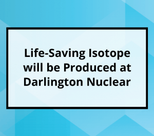 Life-Saving Isotope will be Produced at Darlington Nuclear
